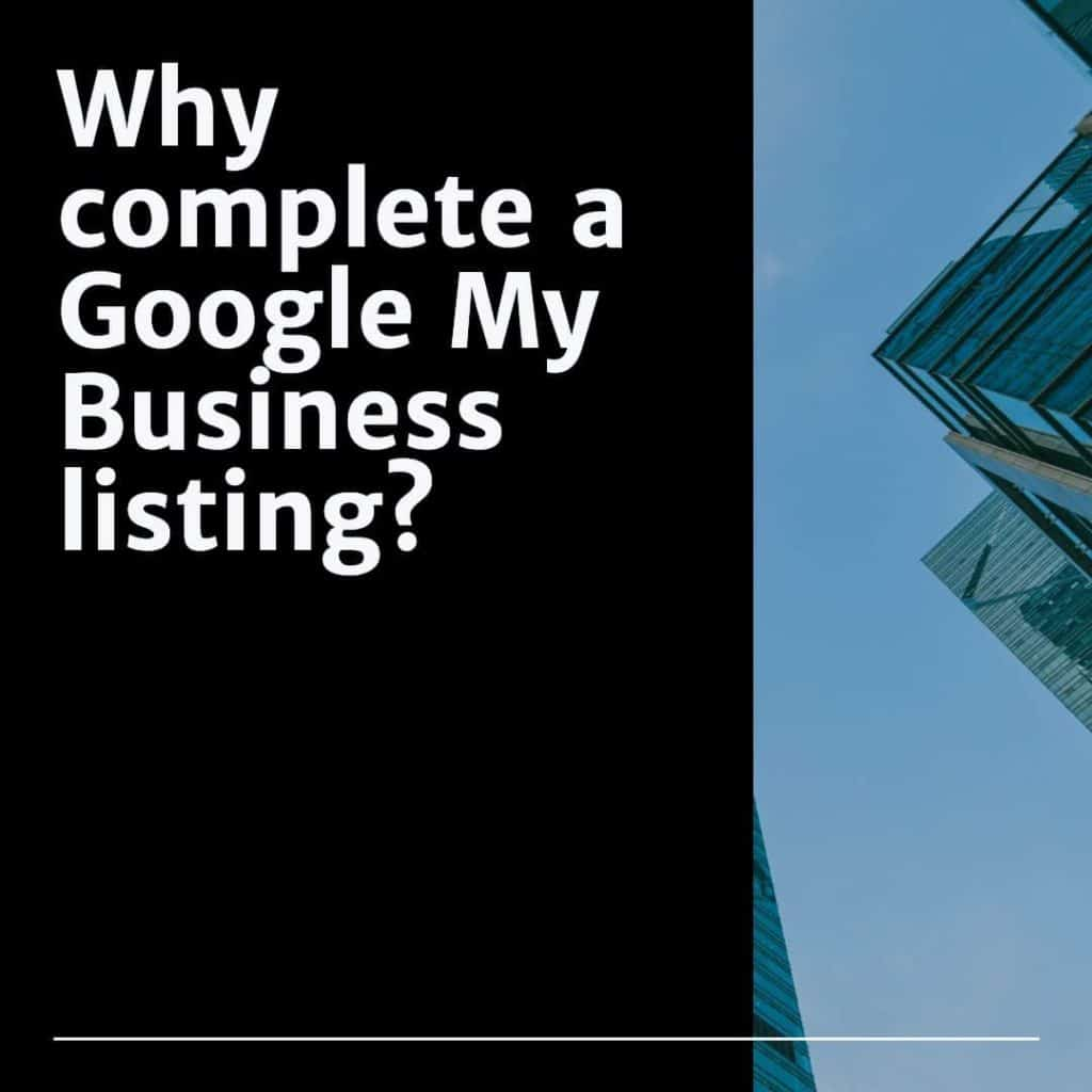 Why Complete a Google My Business listing?